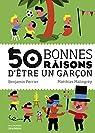 50 bonnes raisons d'être un garçon