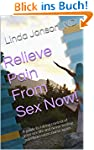 Relieve Pain From Sex Now!: A guide t...