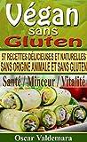 Vegan sans Gluten: 57 recettes de petits d�jeuners, d�jeuners, d�ners et desserts d�licieux et naturels, sans origine animale et sans gluten (Mon Atelier Sant� t. 2)