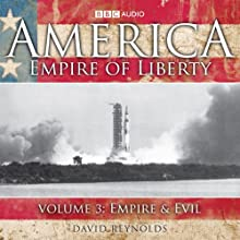 America - Empire of Liberty Vol. 3: Empire and Evil (       UNABRIDGED) by David Reynolds Narrated by David Reynolds