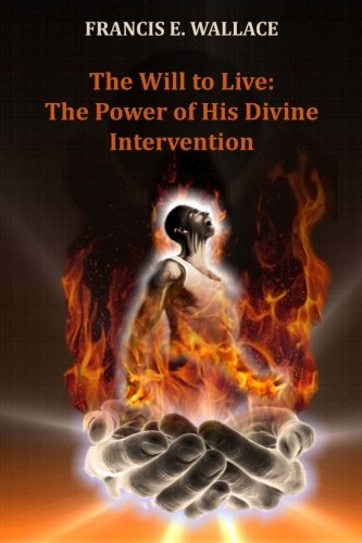 The Will to Live:The Power of His Divine Intervention