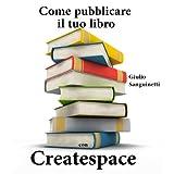 Come pubblicare il tuo libro con Createspacedi Giulio Sanguinetti