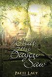 What the Bayou Saw: A Novel