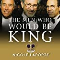 The Men Who Would Be King: An Almost Epic Tale of Moguls, Movies, and a Company Called DreamWorks Audiobook by Nicole LaPorte Narrated by Stephen Hoye