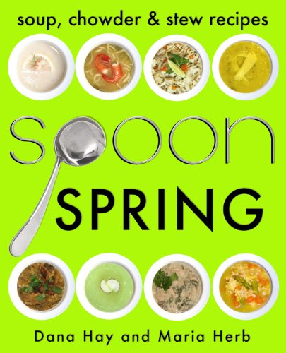 SPOON: Soup, Stew & Chowder Recipes (Spring) (Cooking in Season #1)