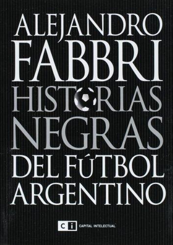 Historias negras del futbol argentino (Spanish Edition)
