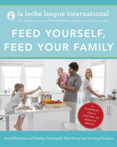 Feed Yourself, Feed Your Family: Good Nutrition And Healthy Cooking For New Moms And Growing Families Happy Cooking For New Moms And Growing Families front-855770