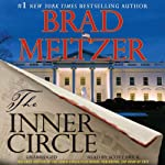 The Inner Circle (       UNABRIDGED) by Brad Meltzer Narrated by Scott Brick