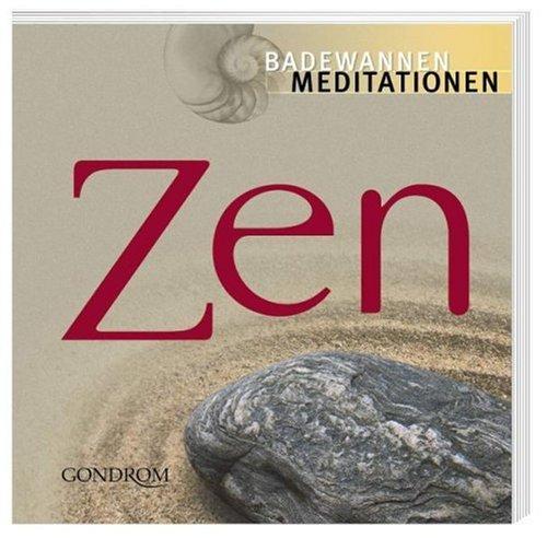 Zen. Badewannenmeditationen: Für den täglichen Gebrauch