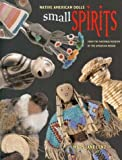 img - for Small Spirits: Native American Dolls from the National Museum of the American Indian by Mary Jane Lenz Clara Sue Kidwell (2004-05-01) Paperback book / textbook / text book