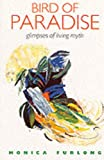 Bird of Paradise: Glimpses of Living Myth (0264673360) by Furlong, Monica