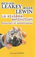 La sixième extinction : Evolution et catastrophes