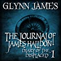 The Journal of James Halldon: Diary of the Displaced, Book 1 Audiobook by Glynn James Narrated by Josiah John Bildner