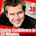 Dating Confidence in 30 Minutes  by Tony Wrighton Narrated by Tony Wrighton
