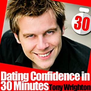 Dating Confidence in 30 Minutes | [Tony Wrighton]