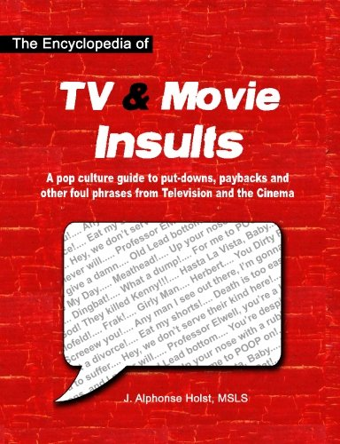 The Encyclopedia of TV & Movie Insults: A pop culture guide to put-downs, paybacks and other foul phrases from Telev