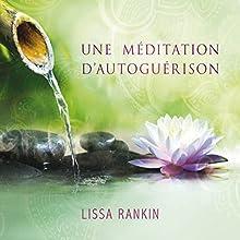Une méditation d'autoguérison   Livre audio Auteur(s) : Lissa Rankin Narrateur(s) : Danielle Panneton