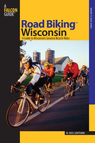 Road Biking Wisconsin: A Guide to Wisconsin's Greatest Bicycle Rides (Road Biking Series)
