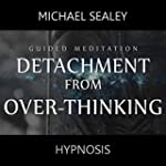 Detachment from Over-Thinking (Guided...
