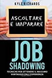 img - for Job Shadowing Tecniche per Ottenere il Massimo Vantaggio dall'Esperienza (Italian Edition) book / textbook / text book