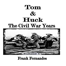 Tom & Huck: The Civil War Years, Volume 1 Audiobook by Frank Fernandes Narrated by Neal Vickers
