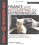 Streetwise Finance And Accounting For Entrepreneurs: Set Budgets, Manage Costs (Adams Streetwise Ser
