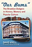 img - for Our Bums: The Brooklyn Dodgers in History, Memory and Popular Culture book / textbook / text book