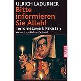 """Bitte informieren Sie Allah: Terrornetzwerk Pakistanvon """"Ulrich Ladurner"""""""