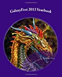 GalaxyFest 2013 Yearbook: An Anthology of Collected Works from Attendees