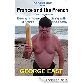 France and the French: How to Survive Buying a Home in France and Living with the Enemy (The Naked Truth Book 2) (English Edition)