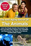 Anti Aging Secret of the Animals - Learn the Simple Somatic Movements That Can Cure Back Pain, Restore Your Flexibility and Rejuvenate Your Body to Its Natural, Youthful State Today!