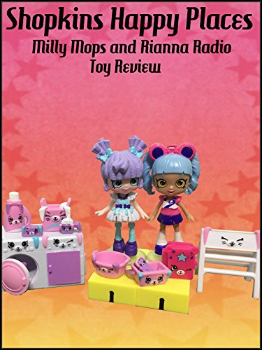 Review: Shopkins Happy Places Milly Mops and Rianna Radio Toy Review on Amazon Prime Video UK