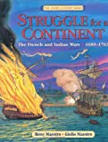Struggle for a Continent: The French and Indian Wars: 1689-1763 (American Story Series)