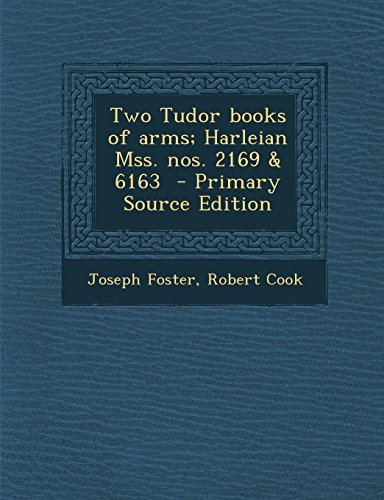 Two Tudor books of arms; Harleian Mss. nos. 2169 & 6163