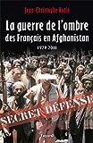 La Guerre de l'ombre des Fran�ais en Afghanistan: 1979-2011
