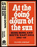 img - for At the Going Down of the Sun: Hong Kong and South East Asia, 1941-45 book / textbook / text book