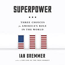 Superpower: Three Choices for America's Role in the World (       UNABRIDGED) by Ian Bremmer Narrated by Willis Sparks