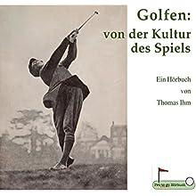 Golfen: Von der Kultur des Spiels Hörbuch von Thomas Ihm Gesprochen von: Thomas Ihm