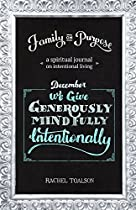 WE GIVE GENEROUSLY. MINDFULLY. INTENTIONALLY: A SPIRITUAL JOURNAL ON INTENTIONAL LIVING (FAMILY ON PURPOSE BOOK 12)