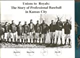 img - for Unions to Royals: The Story of Professional Basball in Kansas City book / textbook / text book