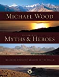 In Search of Myths and Heroes: Exploring Four Epic Legends of the World (0520251709) by Wood, Michæl