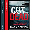 Cut Dead: DI Charlotte Savage, Book 3 (       UNABRIDGED) by Mark Sennen Narrated by Stevie Lacey