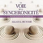 La voie de la synchronicité : Suivez le flot de votre vie | Allan G. Hunter
