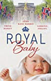 img - for Royal Baby. Trish Morey, Lynn Raye Harris, Sabrina Philips (Mills & Boon Special Releases) book / textbook / text book