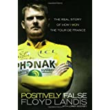 Positively False: The Real Story of How I Won the Tour de France ~ Floyd Landis