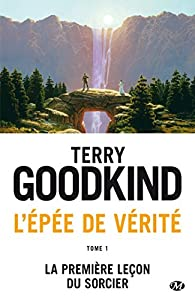 L'�p�e de v�rit�, tome 1 : La premi�re le�on du sorcier  par Terry Goodkind