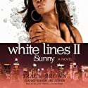 White Lines II: Sunny (       UNABRIDGED) by Tracy Brown Narrated by Allyson Johnson