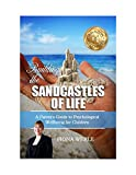 Building the Sandcastles of Life: A Parents Guide to the Psychological Wellbeing for Children