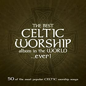 The Best Celtic Worship Album in the World...Ever