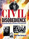 img - for Civil Disobedience: An Encyclopedic History of Dissidence in the United States book / textbook / text book